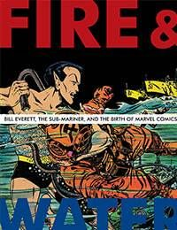Fire and Water: Bill Everett, the Sub-Mariner, and the Birth of Marvel Comics