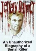 Read Jeffery Dahmer: An Unauthorized Biography of a Serial Killer online